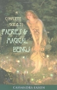 A Complete Guide to Faeries and Magical Beings