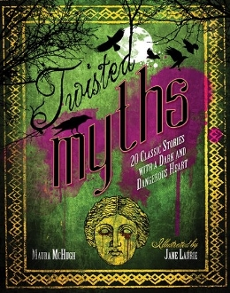 Twisted Myths: 20 Classic Stories with a Dark Twist