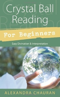 Crystal Ball Reading for Beginners: Easy Divination & Interpreta