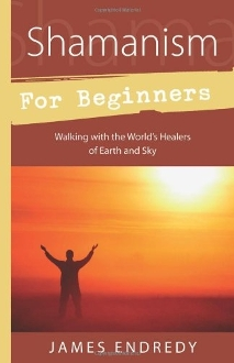 Shamanism for Beginners: Walking With the World's Healers of Ear